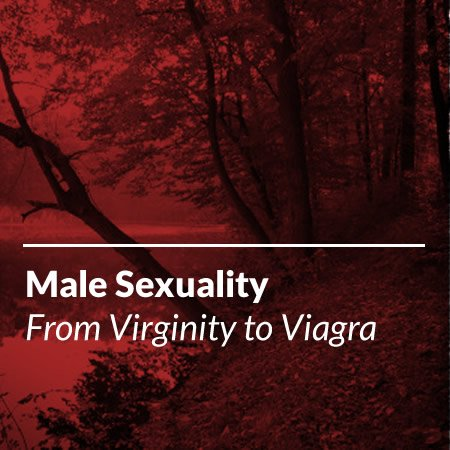 Male Sexuality: From Virginity to Viagra